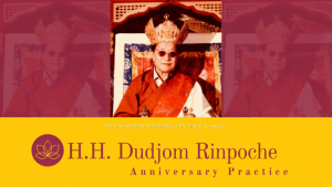 H.H. Dudjom Rinpoche Anniversary Practice